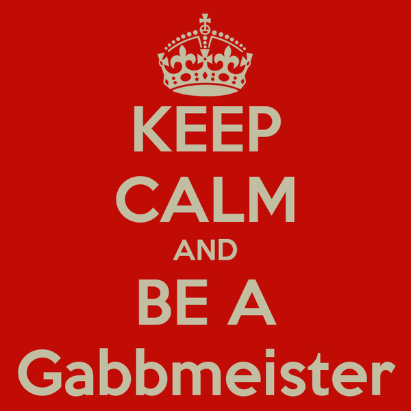 KEEP CALM AND BE A Gabbmeister