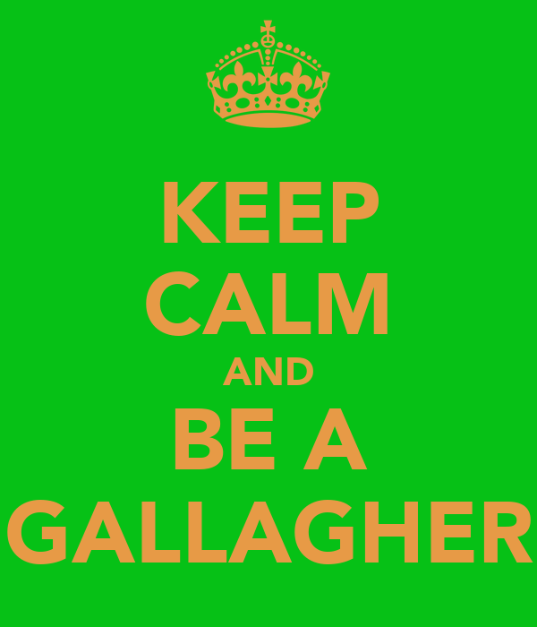 KEEP CALM AND BE A GALLAGHER