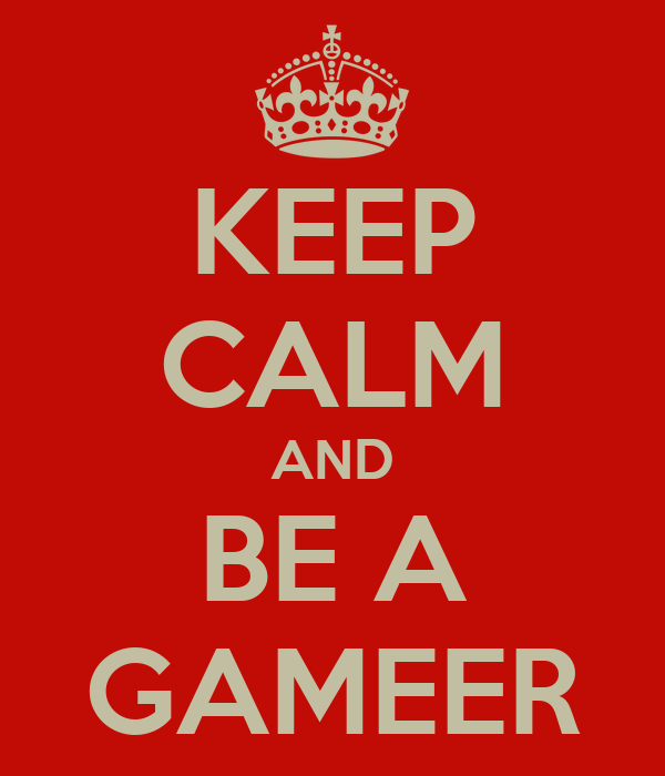 KEEP CALM AND BE A GAMEER