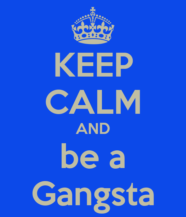 KEEP CALM AND be a Gangsta