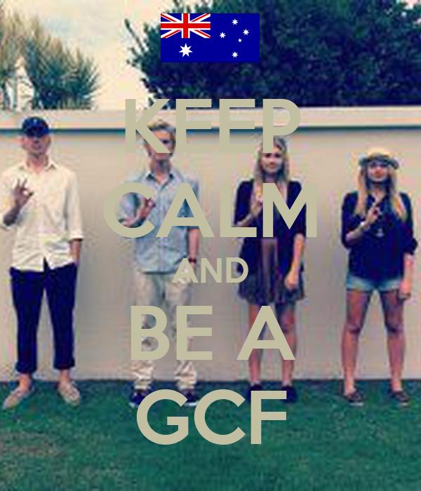 KEEP CALM AND BE A GCF