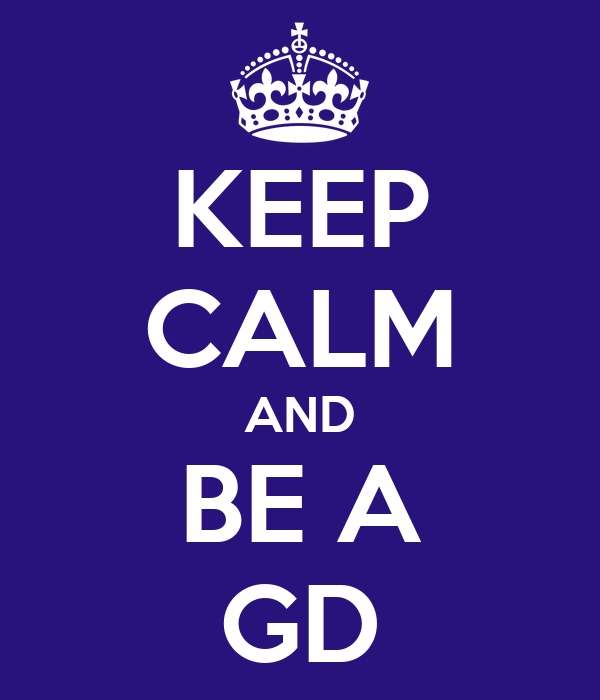 KEEP CALM AND BE A GD