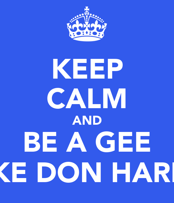 KEEP CALM AND BE A GEE LIKE DON HARRY
