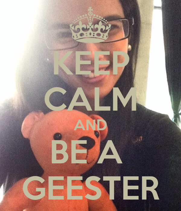 KEEP CALM AND BE A  GEESTER
