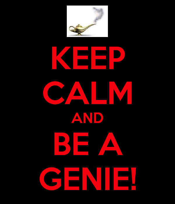 KEEP CALM AND BE A GENIE!