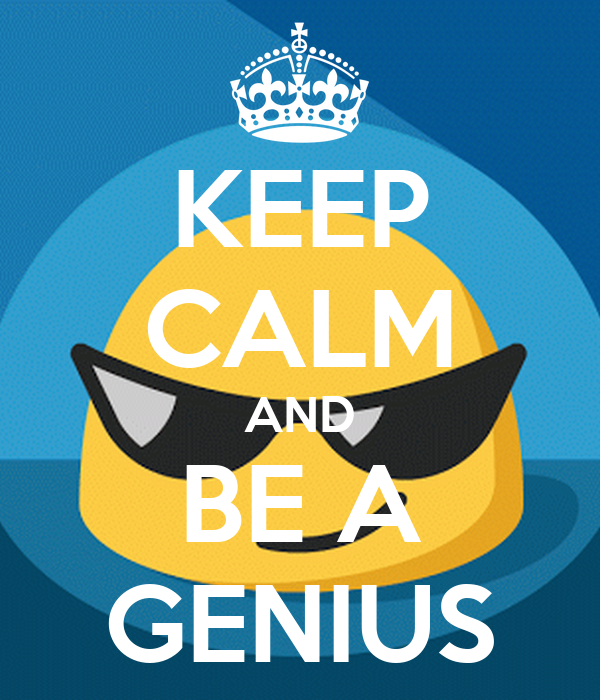KEEP CALM AND BE A GENIUS