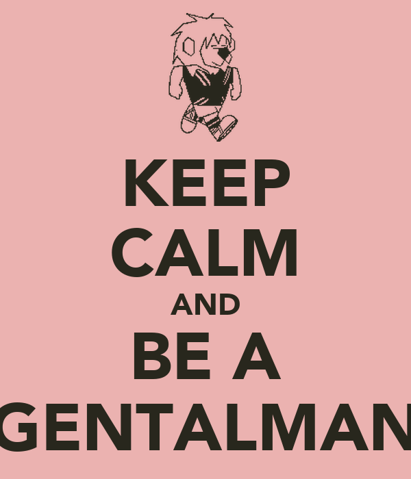 KEEP CALM AND BE A GENTALMAN