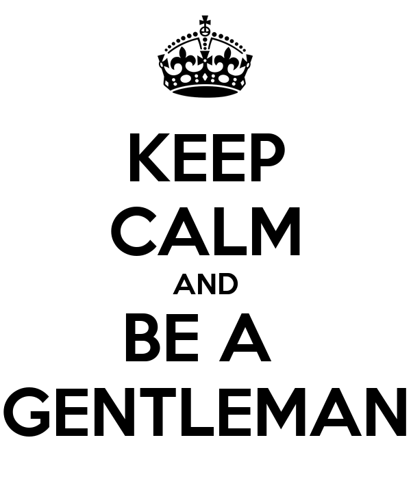 KEEP CALM AND BE A  GENTLEMAN
