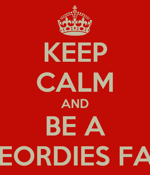 KEEP CALM AND BE A GEORDIES FAN