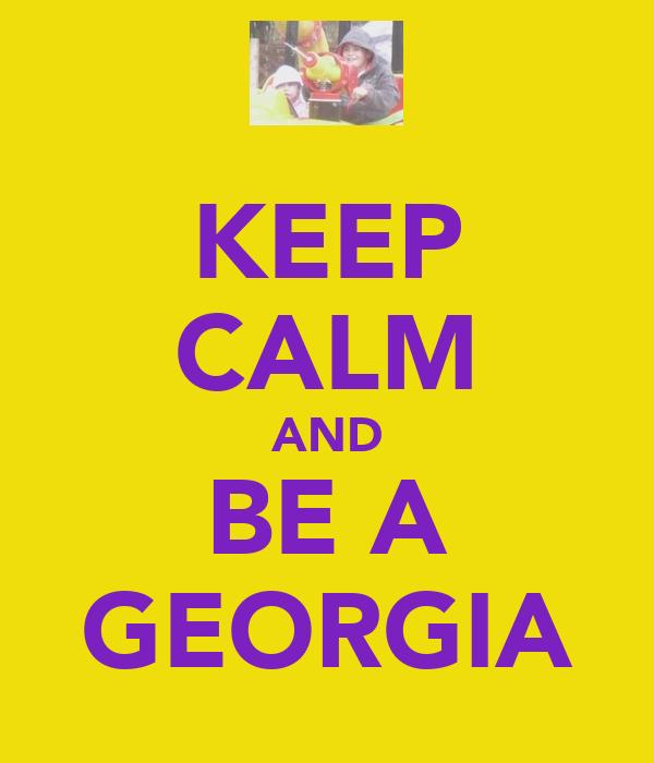 KEEP CALM AND BE A GEORGIA