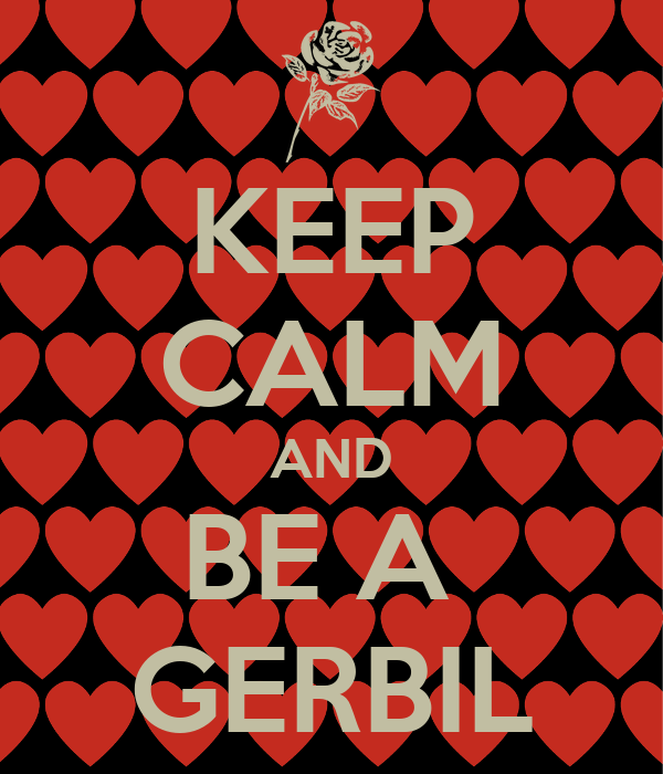 KEEP CALM AND BE A  GERBIL