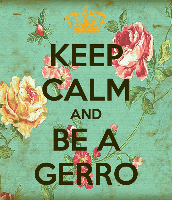 KEEP CALM AND BE A GERRO