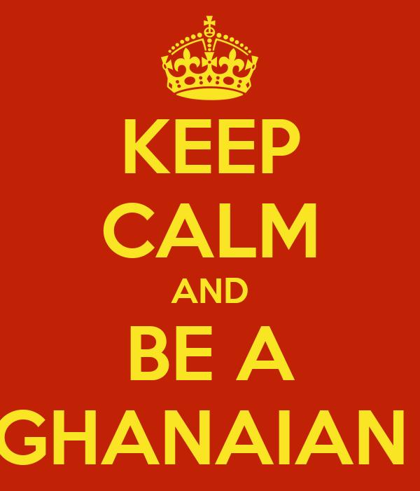 KEEP CALM AND BE A GHANAIAN