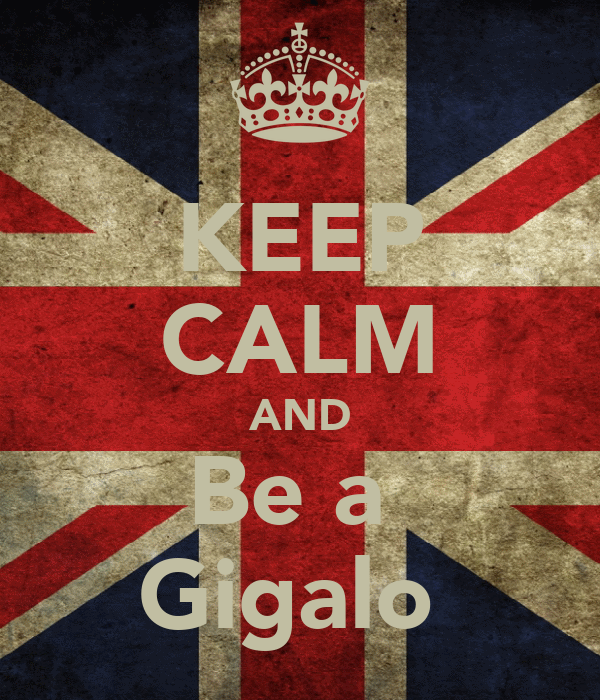 KEEP CALM AND Be a  Gigalo