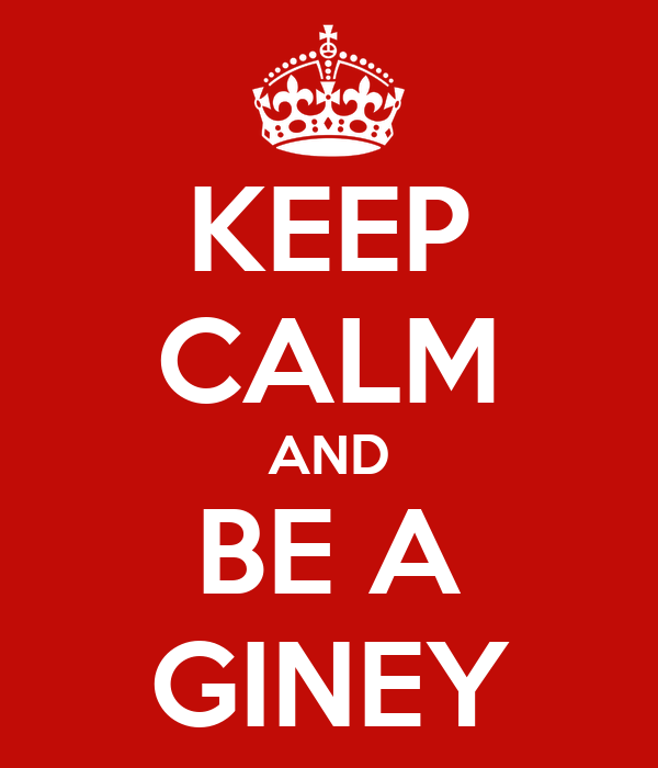 KEEP CALM AND BE A GINEY