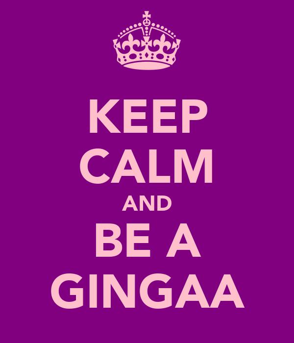 KEEP CALM AND BE A GINGAA