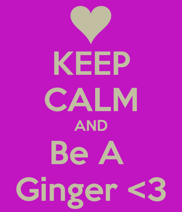 KEEP CALM AND Be A  Ginger <3
