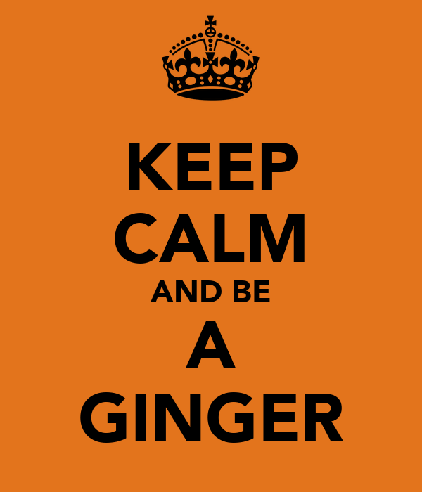 KEEP CALM AND BE A GINGER