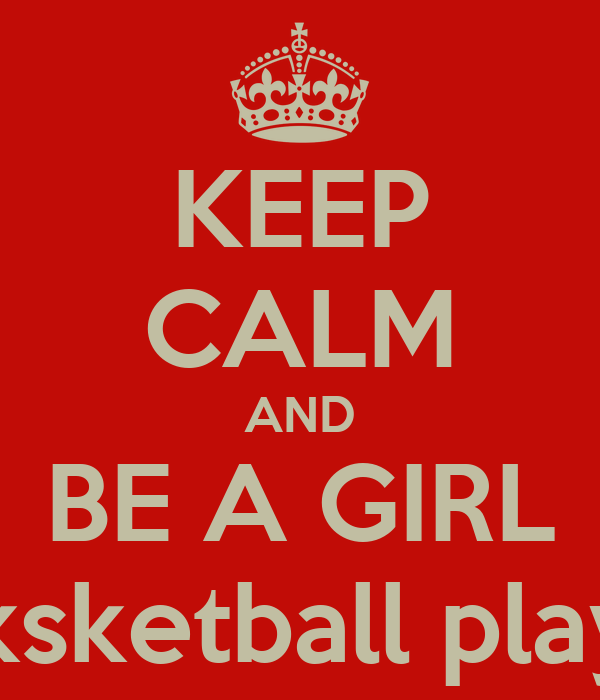 KEEP CALM AND BE A GIRL baksketball player
