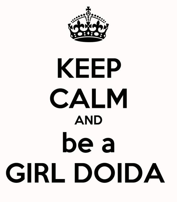 KEEP CALM AND be a GIRL DOIDA
