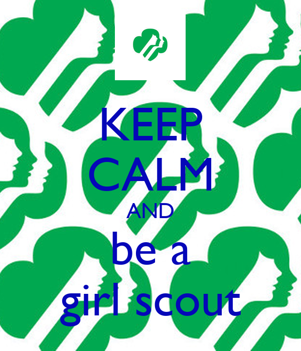 KEEP CALM AND be a girl scout