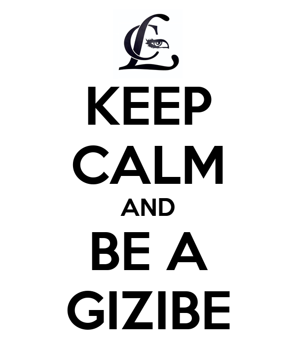 KEEP CALM AND BE A GIZIBE