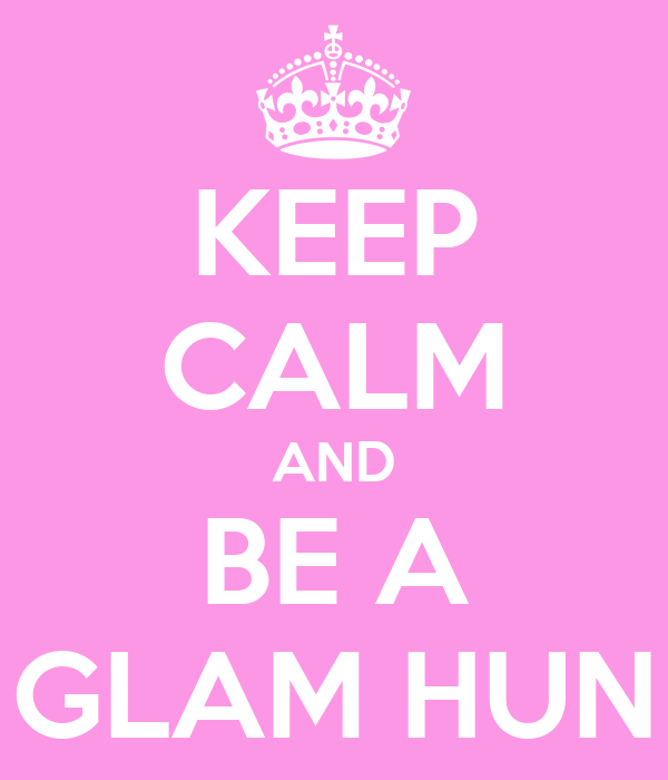 KEEP CALM AND BE A GLAM HUN