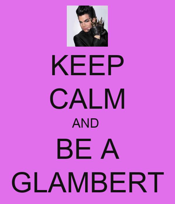 KEEP CALM AND  BE A GLAMBERT