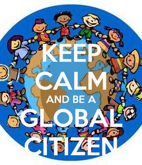 being a global citizen Global citizenship is the idea of all people have rights and civic responsibilities that come with being a member of the world, with whole-world philosophy and sensibilities, rather than as a citizen of a particular nation or place the idea is that one's identity transcends geography or political borders and that responsibilities or rights are derived from membership in a broader class: humanity.