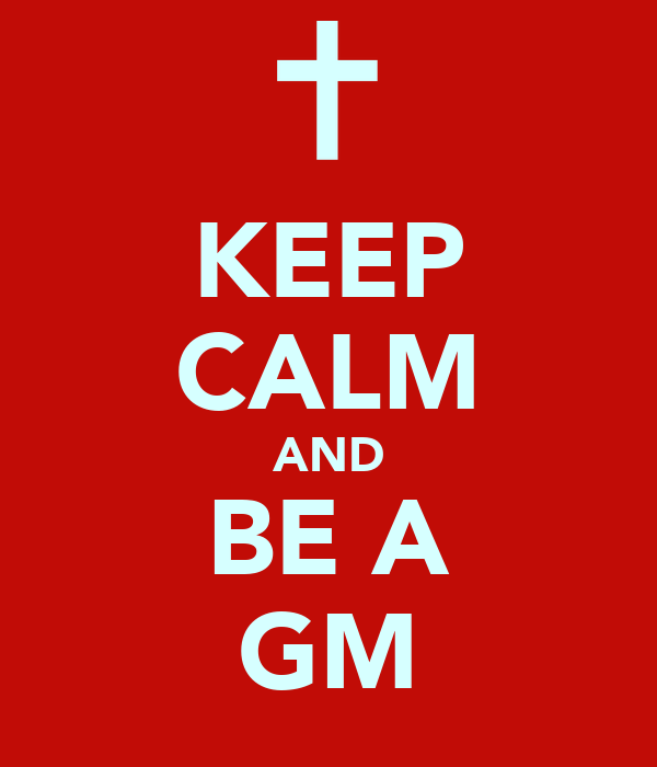 KEEP CALM AND BE A GM