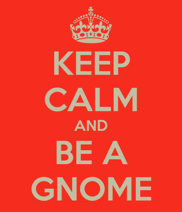 KEEP CALM AND BE A GNOME