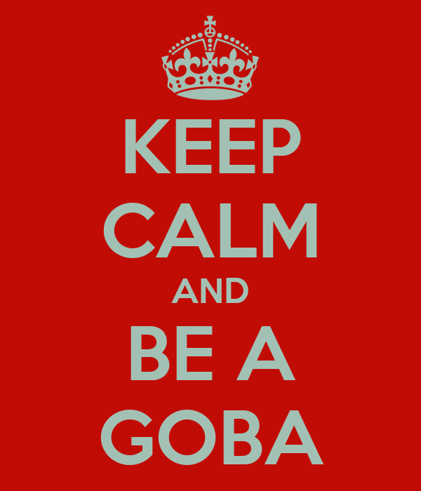 KEEP CALM AND BE A GOBA