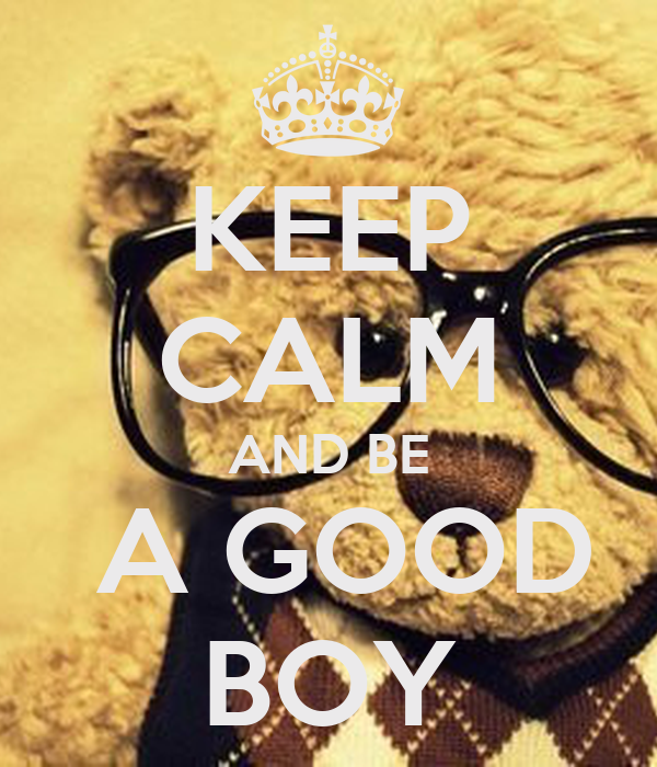KEEP CALM AND BE  A GOOD BOY