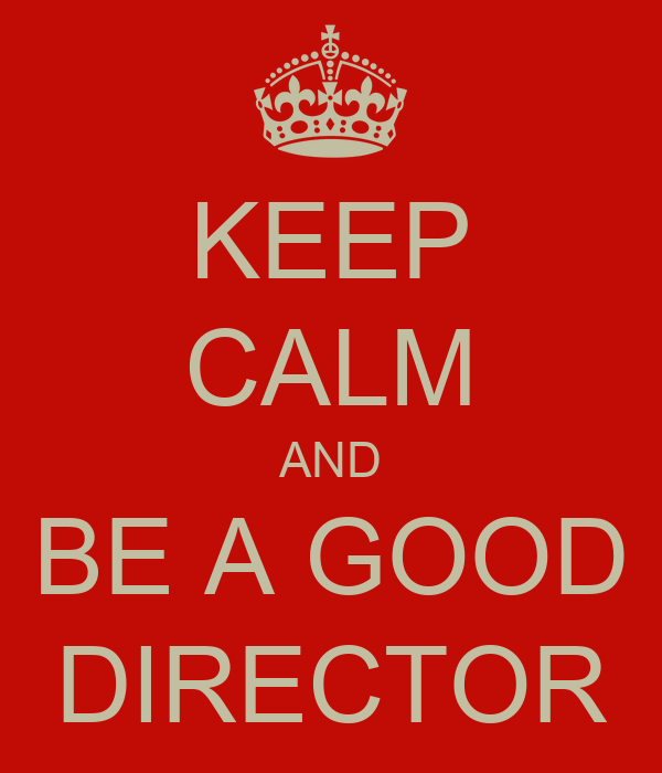 KEEP CALM AND BE A GOOD DIRECTOR