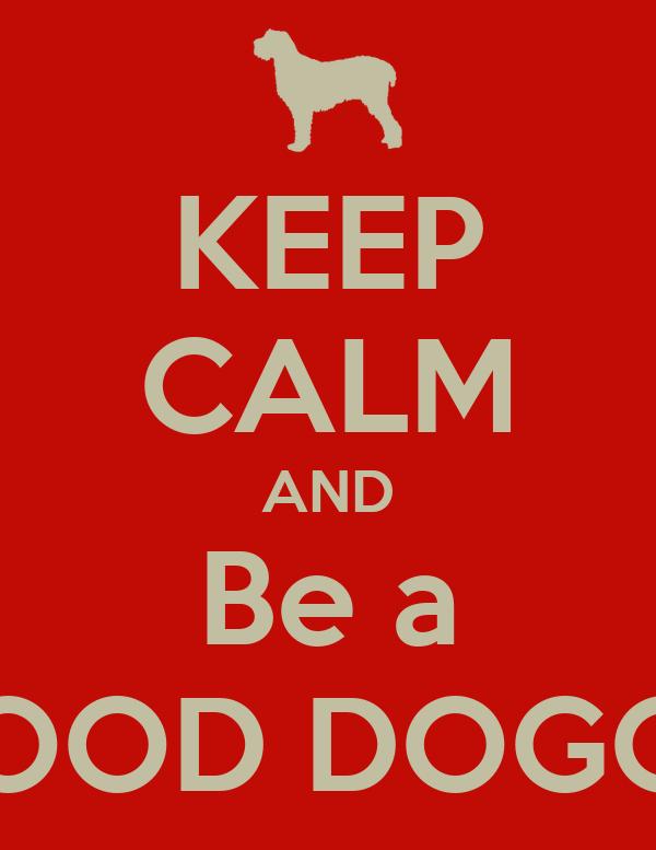 KEEP CALM AND Be a GOOD DOGGY