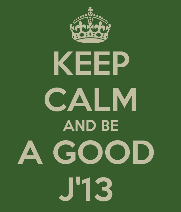 KEEP CALM AND BE A GOOD  J'13