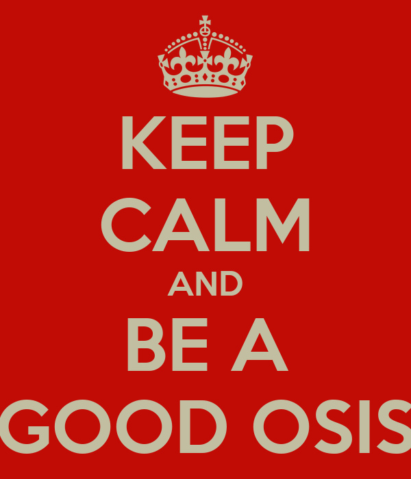 KEEP CALM AND BE A GOOD OSIS