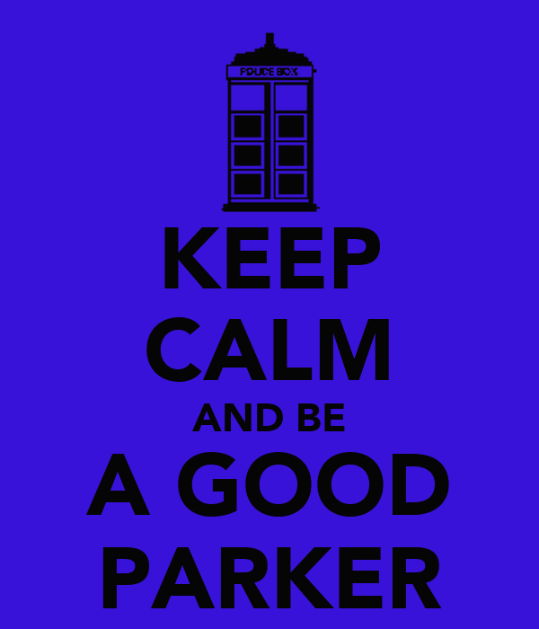 KEEP CALM AND BE A GOOD PARKER
