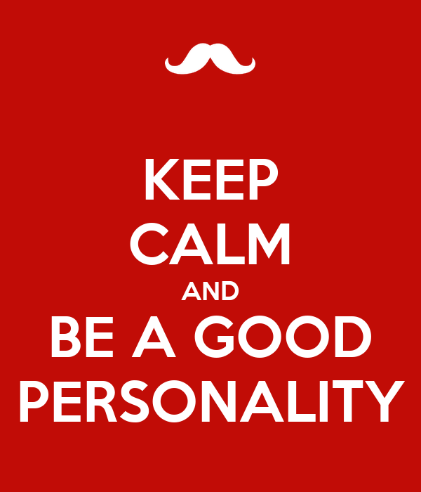 KEEP CALM AND BE A GOOD PERSONALITY