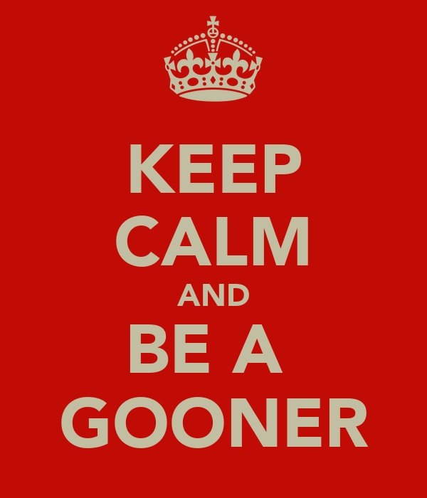 KEEP CALM AND BE A  GOONER
