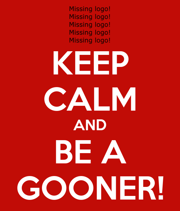 KEEP CALM AND BE A GOONER!