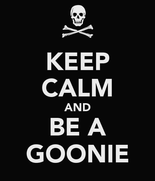 KEEP CALM AND BE A GOONIE