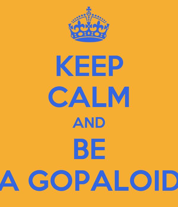 KEEP CALM AND BE A GOPALOID