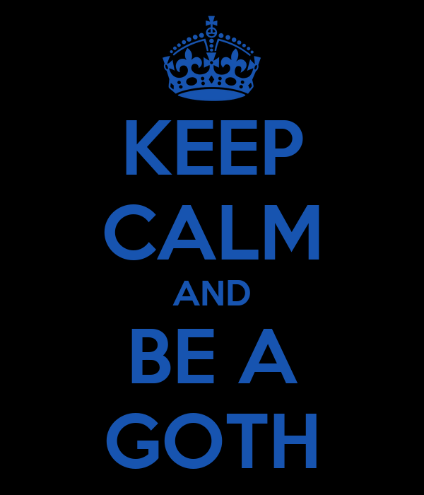 KEEP CALM AND BE A GOTH