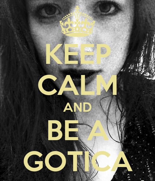 KEEP CALM AND BE A GOTICA