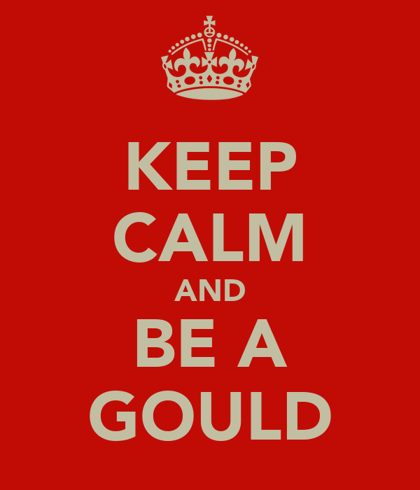 KEEP CALM AND BE A GOULD