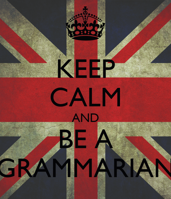 KEEP CALM AND BE A GRAMMARIAN