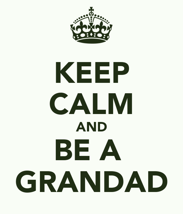 KEEP CALM AND BE A  GRANDAD