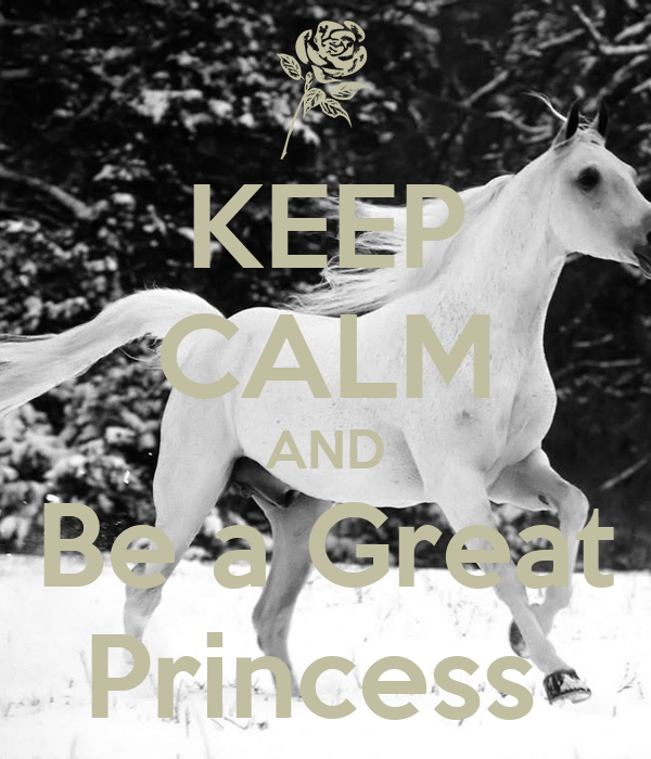 KEEP CALM AND Be a Great Princess