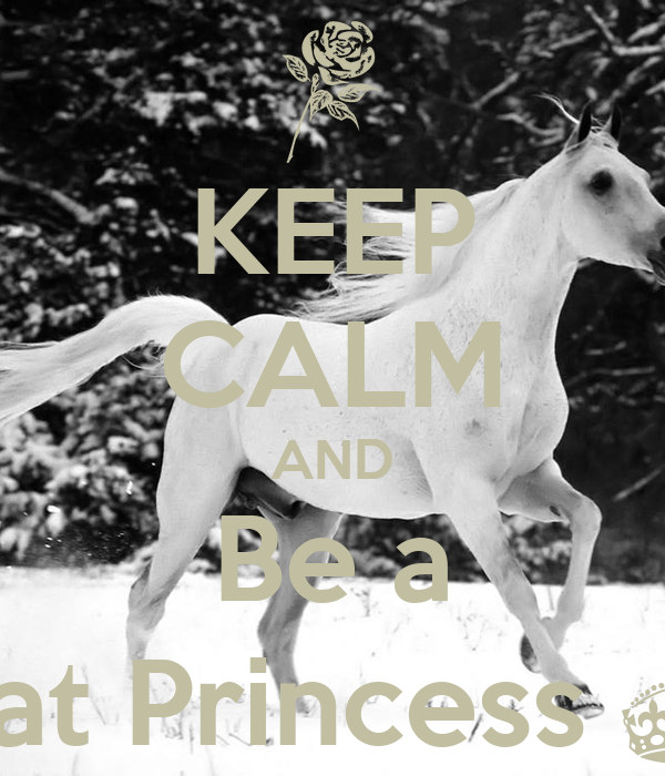 KEEP CALM AND Be a Great Princess ^.^
